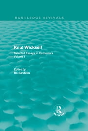 Knut Wicksell - Selected Essays in Economics, Volume 1 ebook by Bo Sandelin