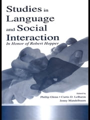 Studies in Language and Social Interaction - In Honor of Robert Hopper ebook by Jennifer Mandelbaum, Phillip J. Glenn, Curtis D. LeBaron