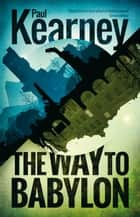 The Way to Babylon ebook by Paul Kearney