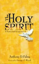 The Holy Spirit - A Pentecostal Perspective ebook by Anthony D. Palma, George O. Wood