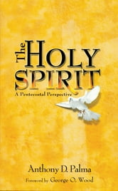 The Holy Spirit - A Pentecostal Perspective ebook by Anthony D. Palma