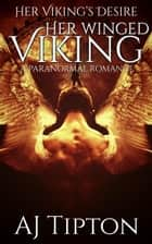 Her Winged Viking: A Paranormal Romance - Her Viking's Desire, #3 ebook by AJ Tipton