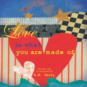 Love Is What You Are Made Of ebook by A.M. Perry