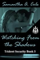 Watching From the Shadows - Trident Security Book 5 ebook by Samantha A. Cole