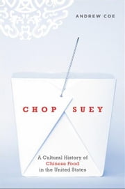 Chop Suey: A Cultural History of Chinese Food in the United States ebook by Andrew Coe