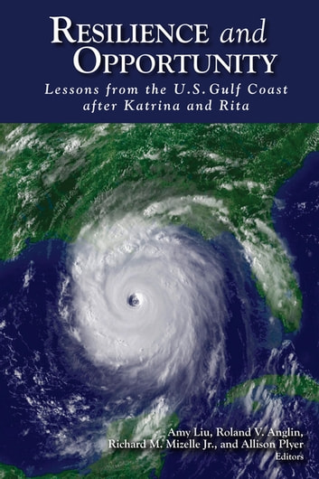 Resilience and Opportunity - Lessons from the U.S. Gulf Coast after Katrina and Rita ebook by
