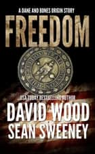 Freedom - A Dane and Bones Origins Story ebook by David Wood, Sean Sweeney