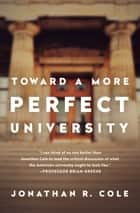 Toward a More Perfect University ebook by Jonathan R. Cole