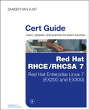 Red Hat RHCSA/RHCE 7 Cert Guide - Red Hat Enterprise Linux 7 (EX200 and EX300) ebook by Sander van Vugt