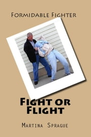 Fight or Flight - Formidable Fighter, #13 ebook by Martina Sprague
