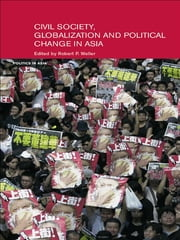 Civil Life, Globalization and Political Change in Asia - Organizing between Family and State ebook by Robert P. Weller