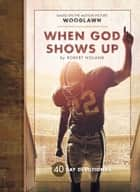 When God Shows Up - 40 Day Devotional 電子書 by Robert Noland