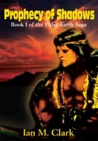 Prophecy of Shadows - Book I of the Elder Earth Saga ebook by Ian M. Clark