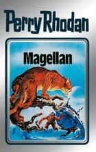 "Perry Rhodan 35: Magellan (Silberband) - 3. Band des Zyklus ""M 87"" ebook by Conrad Shepherd, H.G. Ewers, Johnny Bruck,..."
