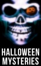 Halloween Mysteries - A Witch's Den, The Black Hand , Number 13, The Birth Mark, The Oblong Box, The Horla, When the World Was Young, Ligeia, The Rope of Fear, Clarimonde, The Lost Room, Thrawn Janet, The Purloined Letter… ebook by Edgar Allan Poe, Arthur Conan Doyle, Nathaniel Hawthorne,...