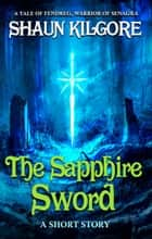 The Sapphire Sword ebook by Shaun Kilgore