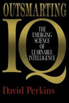 Outsmarting IQ ebook by David Perkins