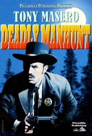 Deadly Manhunt (A Tony Masero Western) ebook by Tony Masero