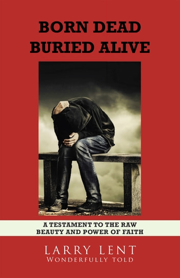 Born Dead Buried Alive ebook by Larry Lent