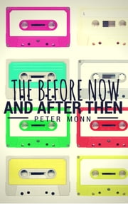 The Before Now and After Then ebook by Peter Monn