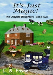 It's Just Magic! ebook by L. S. Fayne