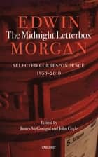 The Midnight Letterbox - Selected Correspondence (1950-2010) eBook by Edwin Morgan, John Coyle, James McGonigal