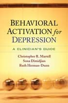 Behavioral Activation for Depression - A Clinician's Guide ebook by Christopher R. Martell, PhD, ABPP,...