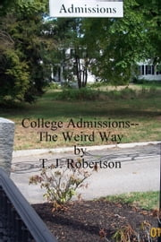 College Admissions: The Weird Way ebook by T. J. Robertson