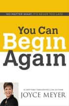 You Can Begin Again ebook by Joyce Meyer
