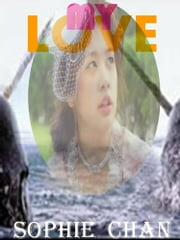 My Love ebook by Sophie Chan