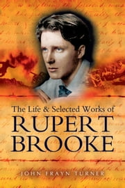 The Life and Selected Works of Rupert Brooke ebook by John Turner