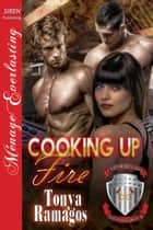 Cooking up Fire ebook by Tonya Ramagos