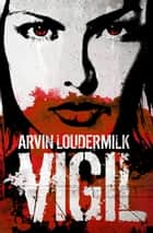 Vigil ebook by Arvin Loudermilk