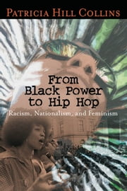 From Black Power to Hip Hop - Racism, Nationalism, and Feminism ebook by Patricia Hill Collins