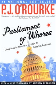 Parliament of Whores - A Lone Humorist Attempts to Explain the Entire U.S. Government ebook by P. J. O'Rourke, Andrew Ferguson