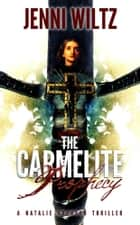 The Carmelite Prophecy - A Natalie Brandon Thriller ebook by Jenni Wiltz