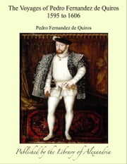 The Voyages of Pedro Fernandez de Quiros 1595 to 1606 ebook by Pedro Fernandez de Quiros