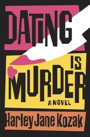 Dating Is Murder - A Novel eBook by Harley Jane Kozak