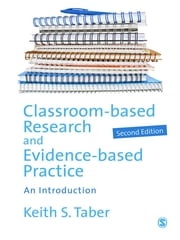 Classroom-based Research and Evidence-based Practice - An Introduction ebook by Keith Taber