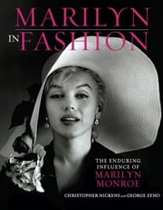 Marilyn in Fashion - The Enduring Influence of Marilyn Monroe ebook by Christopher Nickens,George Zeno