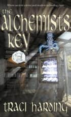 The Alchemist's Key ebook by Traci Harding