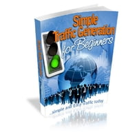 Simple Traffic Generation For Beginners ebook by Anonymous