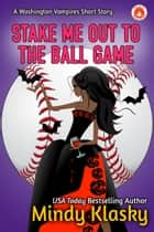 Stake Me Out to the Ball Game ebook by Mindy Klasky
