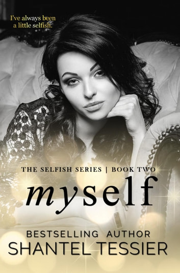 Myself - Selfish Series, #2 ebook by Shantel Tessier