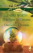 I'll Be Home for Christmas and One Golden Christmas ebook by Lenora Worth