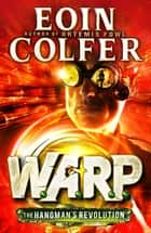 The Hangman's Revolution (W.A.R.P. Book 2) ebook by Eoin Colfer
