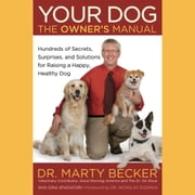 Your Dog: The Owner's Manual - Hundreds of Secrets, Surprises, and Solutions for Raising a Happy, Healthy Dog audiobook by Marty Becker