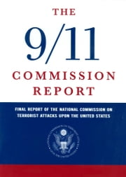 The 9/11 Commission Report: Final Report of the National Commission on Terrorist Attacks Upon the United States ebook by National Commission on Terrorist Attacks