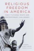 Religious Freedom in America - Constitutional Roots and Contemporary Challenges ebook by Kyle Harper, Allen D. Hertzke, Roger Finke,...