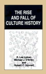 The Rise and Fall of Culture History ebook by R. Lee Lyman,Michael J. O'Brien,Robert C. Dunnell